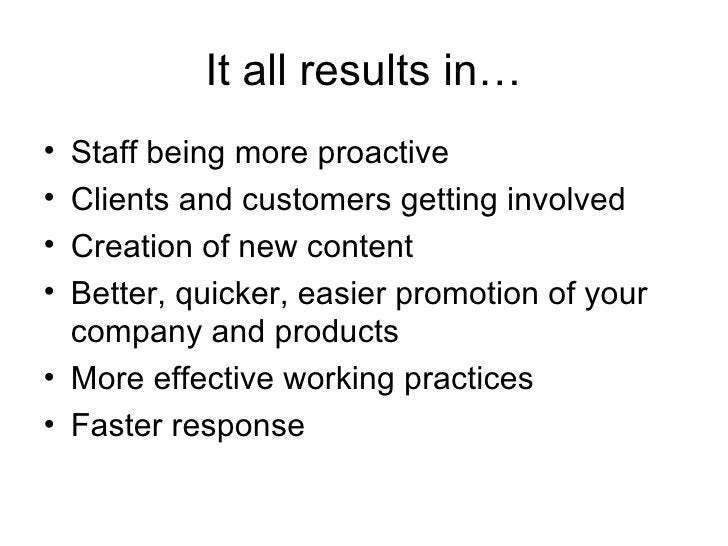 It all results in… <ul><li>Staff being more proactive </li></ul><ul><li>Clients and customers getting involved </li></ul><...