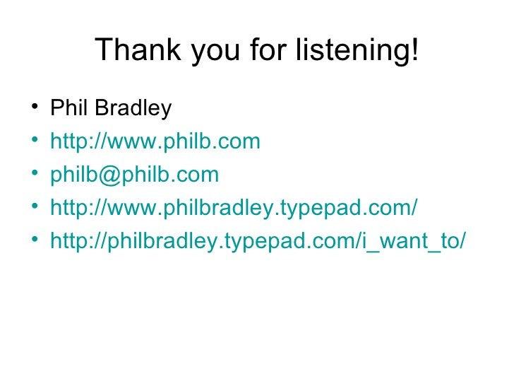 Thank you for listening! <ul><li>Phil Bradley </li></ul><ul><li>http://www.philb.com </li></ul><ul><li>[email_address] </l...