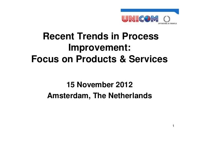 Ben Linders Advies  Recent Trends in Process       Improvement:Focus on Products & Services       15 November 2012   Amste...