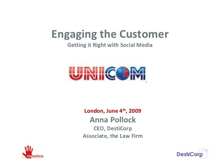 Engaging the Customer Getting it Right with Social Media London, June 4 th , 2009 Anna Pollock CEO, DestiCorp Associate, t...