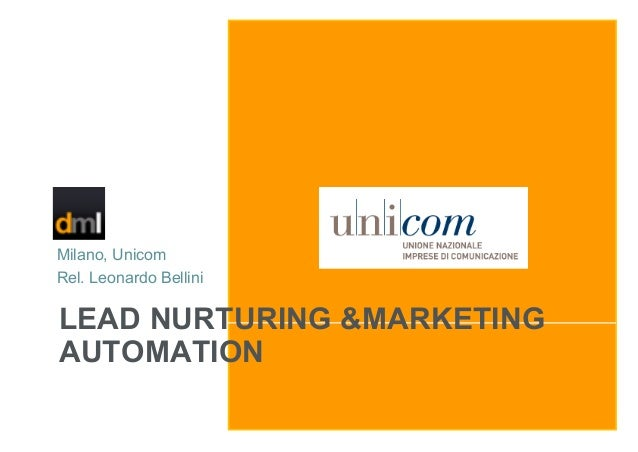 Milano, Unicom Rel. Leonardo Bellini  LEAD NURTURING &MARKETING AUTOMATION