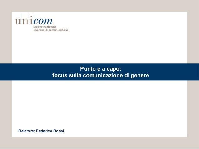 Punto e a capo:                 focus sulla comunicazione di genereRelatore: Federico Rossi