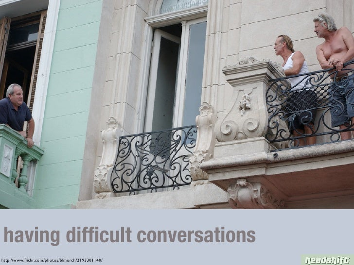 having difficult conversations http://www.flickr.com/photos/blmurch/2193301140/