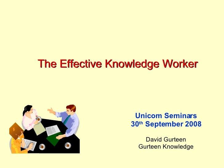 The Effective Knowledge Worker Unicom Seminars 30 th  September 2008 David Gurteen Gurteen Knowledge