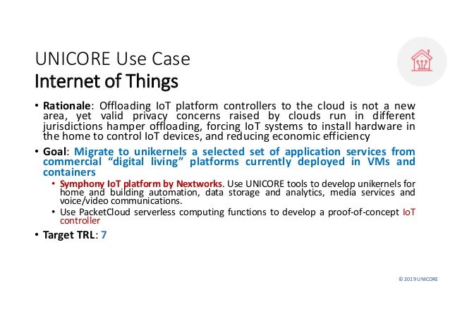©2019UNICORE UNICOREUseCase InternetofThings • Rationale: Offloading IoT platform controllers to the cloud is not a ...