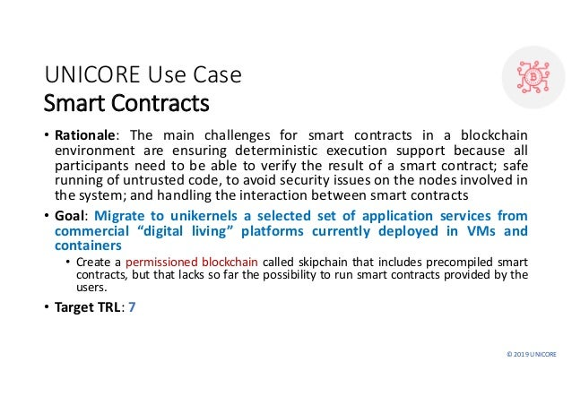 ©2019UNICORE UNICOREUseCase SmartContracts • Rationale: The main challenges for smart contracts in a blockchain envir...
