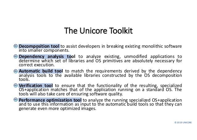 ©2019UNICORE TheUnicore Toolkit • Decomposition tool to assist developers in breaking existing monolithic software into...
