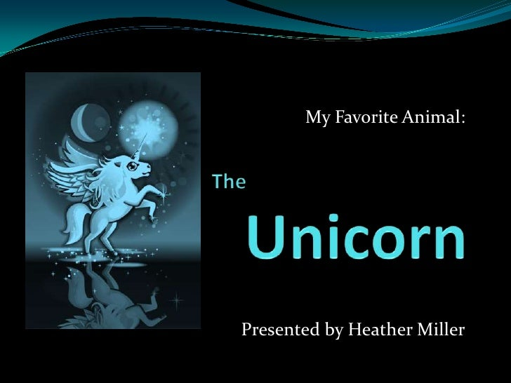 My Favorite Animal:<br />Presented by Heather Miller<br />The    Unicorn<br />