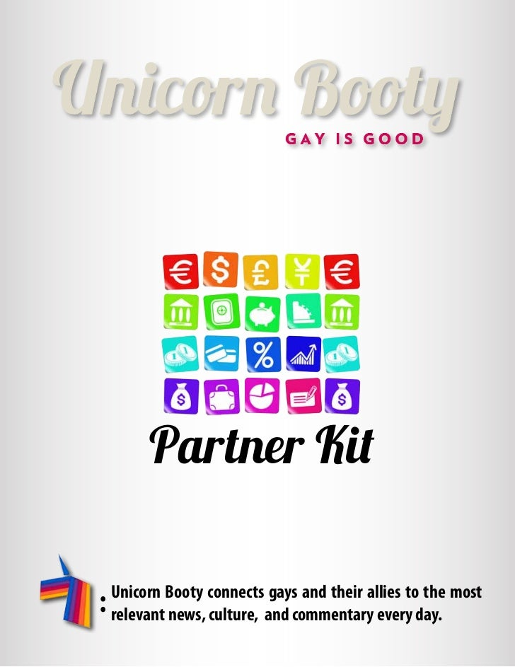 Partner Kit    Unicorn Booty connects gays and their allies to the most:   relevant news, culture, and commentary every day.