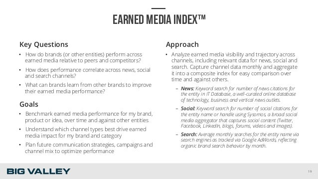 EARNED MEDIA INDEX™ Key Questions • How do brands (or other entities) perform across earned media relative to peers and c...