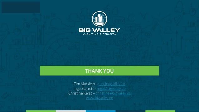 THANK YOU Tim Marklein – tim@bigvalley.co Inga Starrett – inga@bigvalley.co Christine Kerst – christine@bigvalley.co www.b...