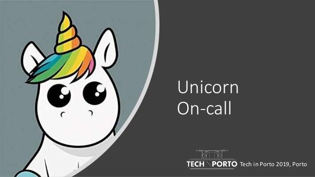 Unicorn On-call Tech in Porto 2019, Porto