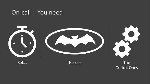 On-call :: You need Rotas The Critical Ones Heroes