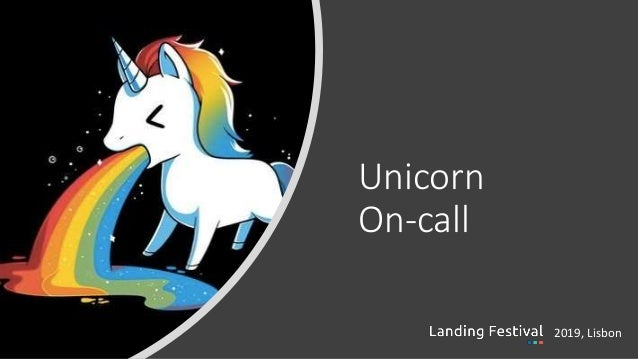 Unicorn on-call :: Landing Festival Lisbon 2019 Slide 2