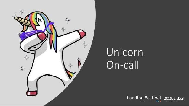 Unicorn on-call :: Landing Festival Lisbon 2019 Slide 3