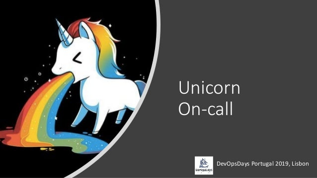 Unicorn On-call • DevOpsDays Portugal 2019, Lisbon