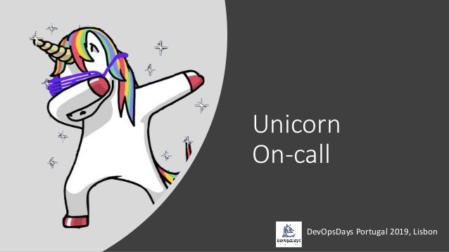 Unicorn On-call DevOpsDays Portugal 2019, Lisbon