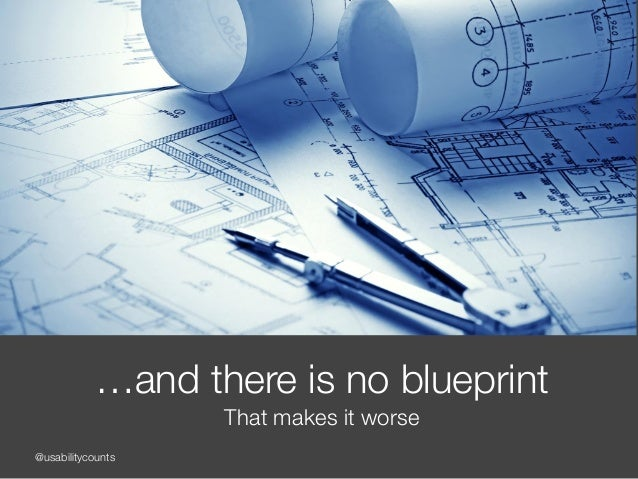 @usabilitycounts …and there is no blueprint That makes it worse