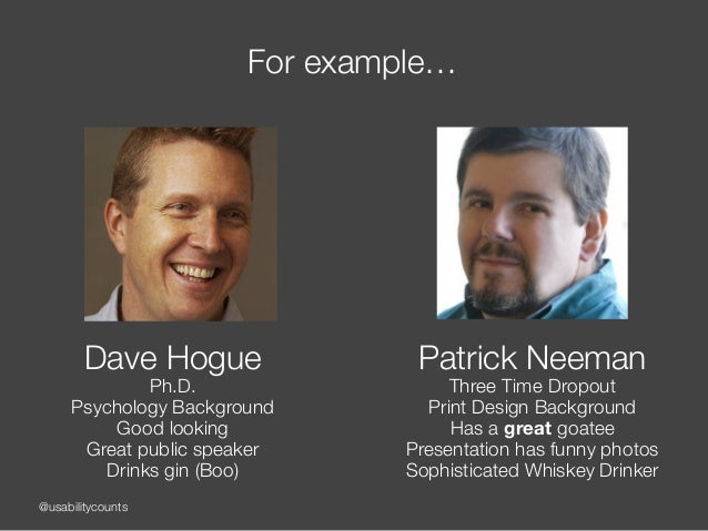 @usabilitycounts For example… Dave Hogue Ph.D. Psychology Background Good looking Great public speaker Drinks gin (Boo) Pa...