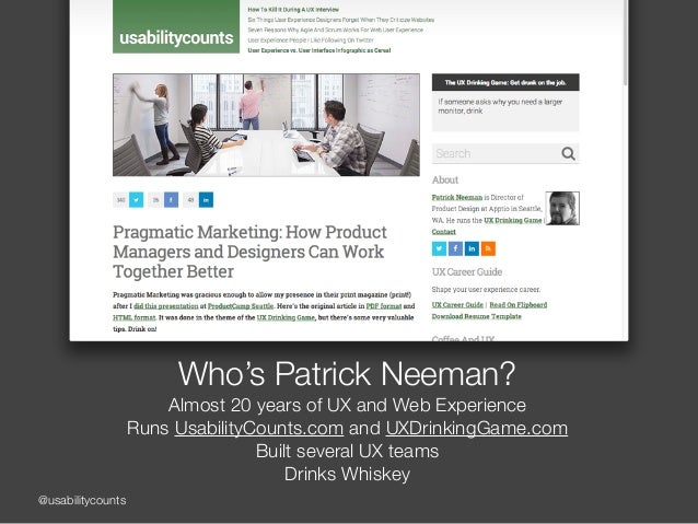 @usabilitycounts Who's Patrick Neeman? Almost 20 years of UX and Web Experience Runs UsabilityCounts.com and UXDrinkingGam...