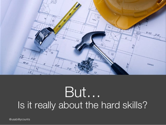@usabilitycounts But… Is it really about the hard skills?