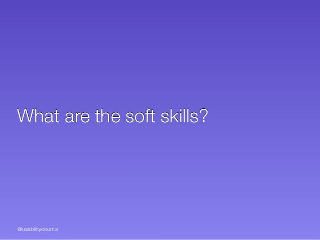 @usabilitycounts What are the soft skills?