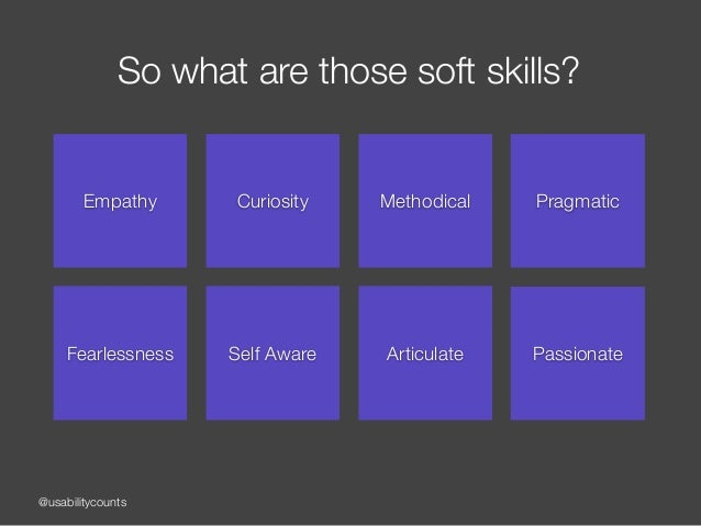 @usabilitycounts So what are those soft skills? Empathy Curiosity Methodical Fearlessness Self Aware Articulate Pragmatic ...