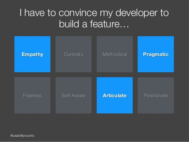 @usabilitycounts I have to convince my developer to build a feature… Empathy Curiosity Methodical Fearless Self Aware Arti...