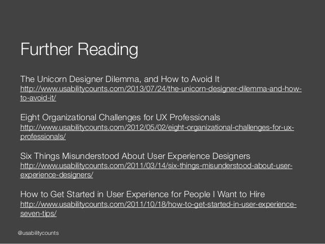 @usabilitycounts Further Reading ! The Unicorn Designer Dilemma, and How to Avoid It http://www.usabilitycounts.com/2013/0...
