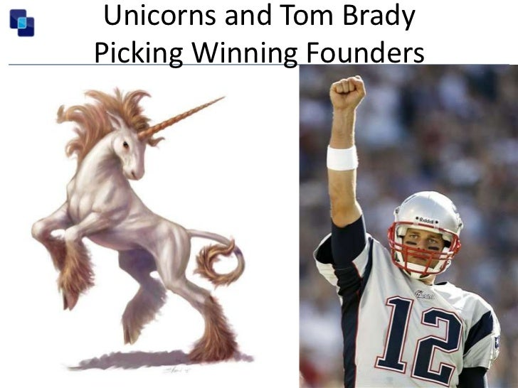 Unicorns and Tom BradyPicking Winning Founders<br />CONFIDENTIAL - DO NOT DISTRIBUTE<br />
