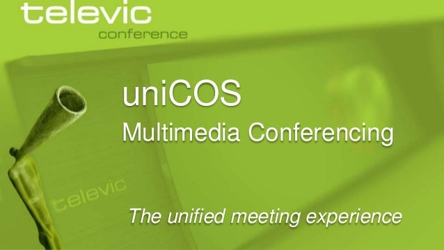 uniCOS Multimedia Conferencing  The unified meeting experience © 2013 Televic Conference