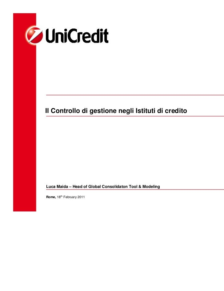 Il Controllo di gestione negli Istituti di creditoLuca Maida – Head of Global Consolidaton Tool & Modeling   Luca.Maida@un...