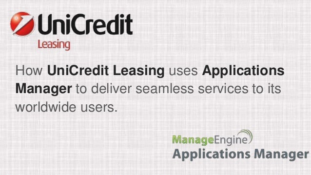 How UniCredit Leasing uses Applications Manager to deliver seamless services to its worldwide users.