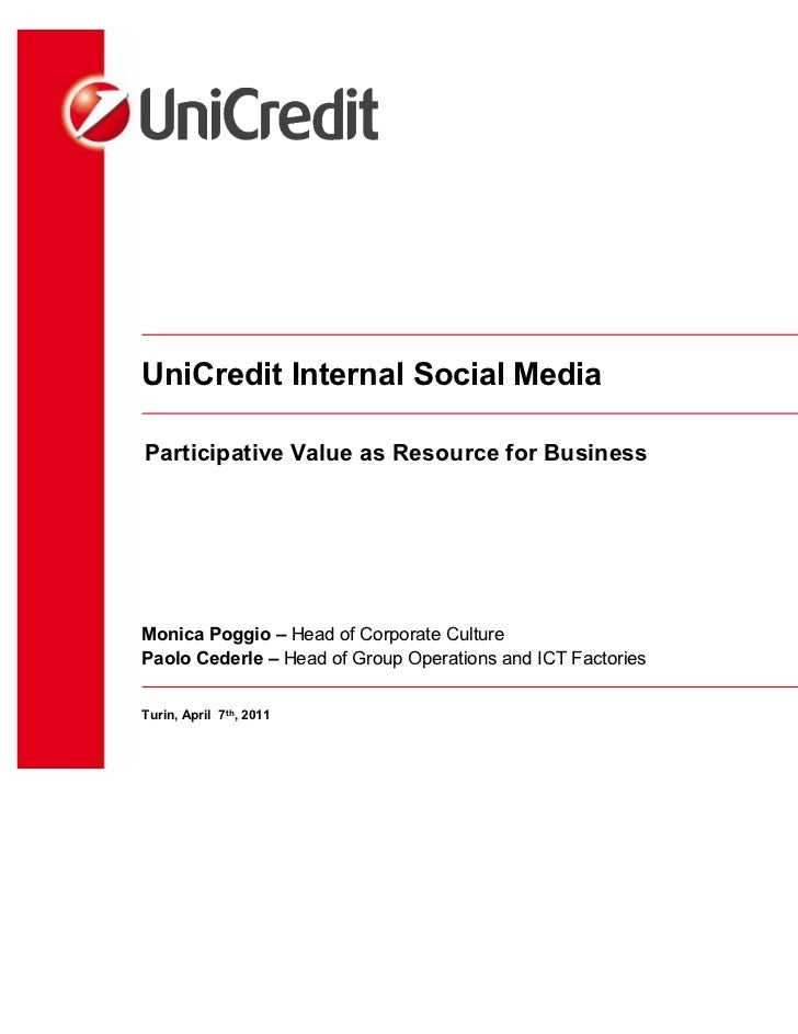 UniCredit Internal Social MediaParticipative Value as Resource for BusinessMonica Poggio – Head of Corporate CulturePaolo ...