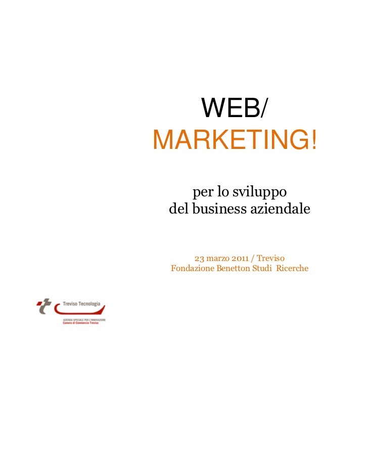 WEB/MARKETING!     per lo sviluppo del business aziendale      23 marzo 2011 / Treviso Fondazione Benetton Studi Ricerche