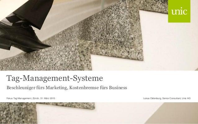 Tag-Management-Systeme Beschleuniger fürs Marketing, Kostenbremse fürs Business Lukas Oldenburg, Senior Consultant, Unic A...