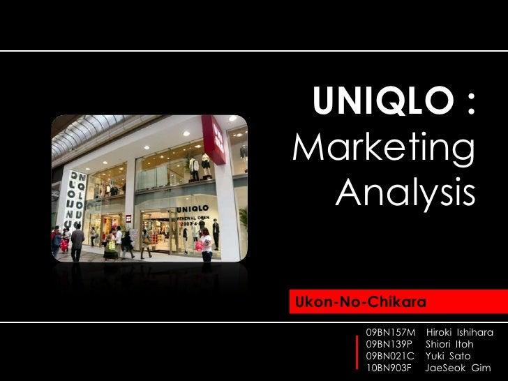 UNIQLO : Marketing Analysis  Ukon-No-Chikara 09BN157M    Hiroki  Ishihara   09BN139P     ShioriItoh 09BN021C    Yuki  Sato...