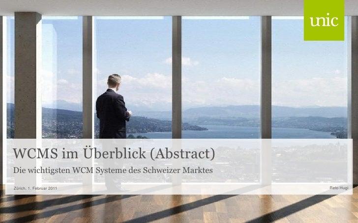 WCMS im Überblick (Abstract)Die wichtigsten WCM Systeme des Schweizer MarktesZürich, 1. Februar 2011                      ...