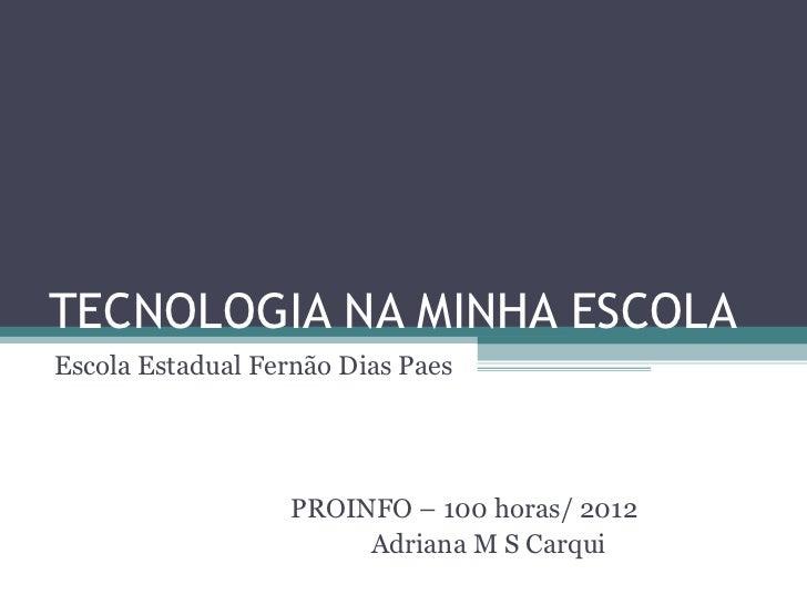 TECNOLOGIA NA MINHA ESCOLAEscola Estadual Fernão Dias Paes                  PROINFO – 100 horas/ 2012                     ...