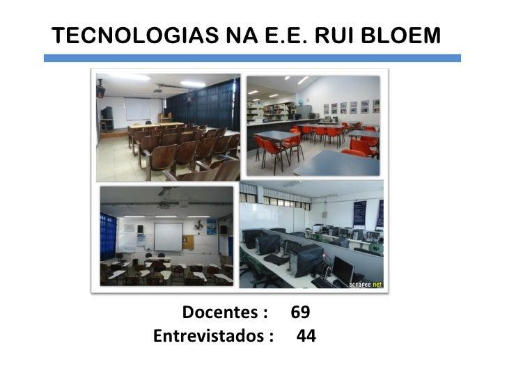 TECNOLOGIAS NA E.E. RUI BLOEM          Docentes : 69       Entrevistados : 44