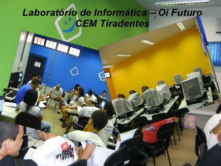 Laboratório de Informática – Oi Futuro CEM Tiradentes