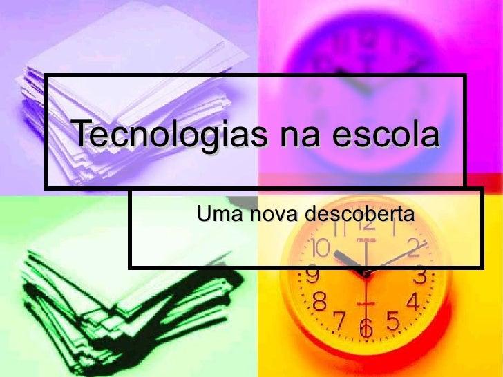 Tecnologias na escola Uma nova descoberta