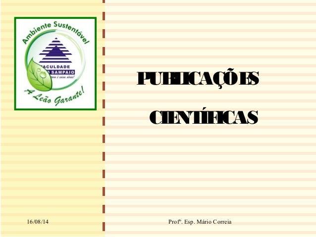 1 PUBLICAÇÕES CIENTÍFICAS Profº. Esp. Mário Correia16/08/14