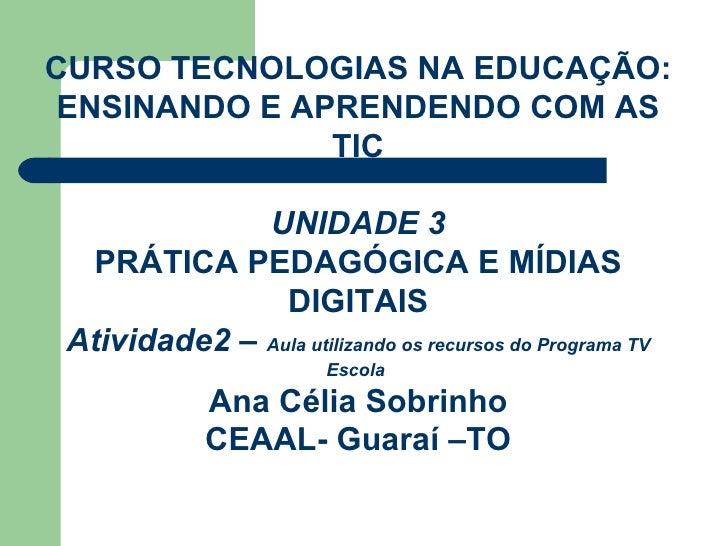 CURSO TECNOLOGIAS NA EDUCAÇÃO: ENSINANDO E APRENDENDO COM AS TIC UNIDADE 3 PRÁTICA PEDAGÓGICA E MÍDIAS DIGITAIS Atividade2...