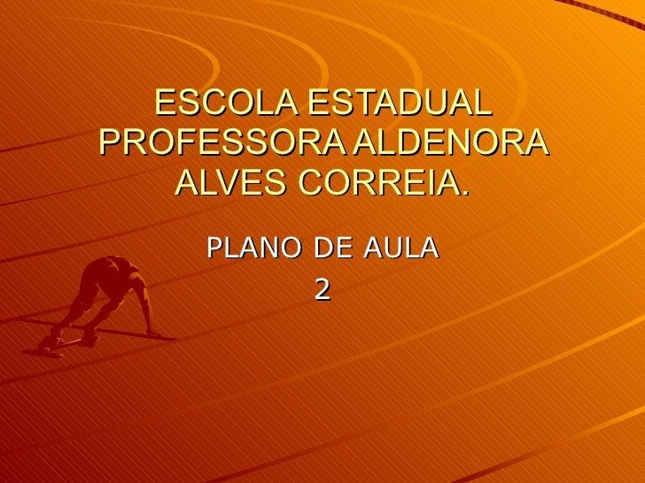 ESCOLA ESTADUAL PROFESSORA ALDENORA ALVES CORREIA. PLANO DE AULA 2