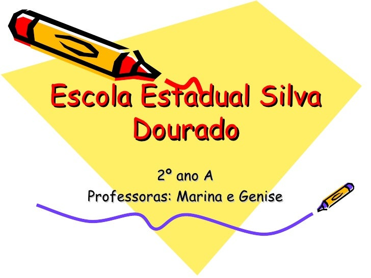 Escola Estadual Silva Dourado 2º ano A Professoras: Marina e Genise