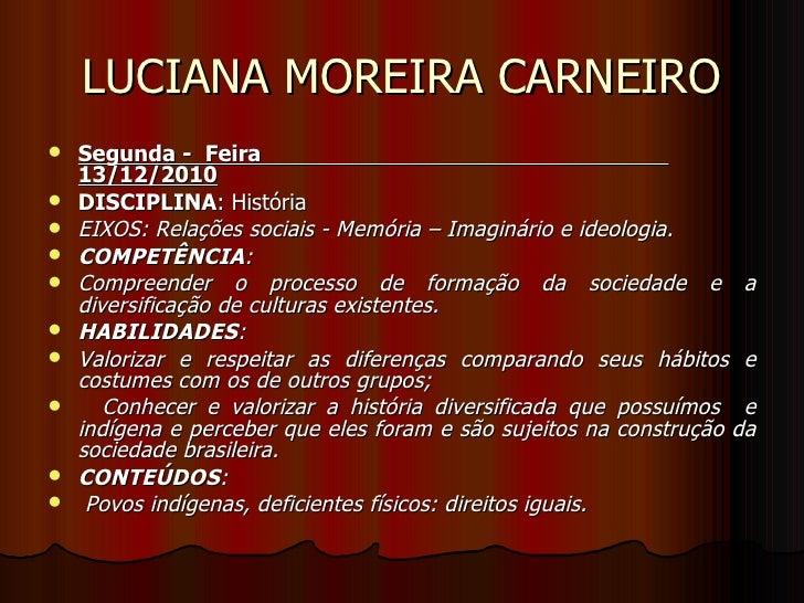 LUCIANA MOREIRA CARNEIRO <ul><li>Segunda -  Feira  13/12/2010 </li></ul><ul><li>DISCIPLINA : História  </li></ul><ul><li>E...