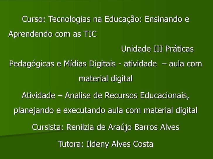 Curso: Tecnologias na Educação: Ensinando e Aprendendo com as TIC  Unidade III Práticas Pedagógicas e Mídias Digitais - at...