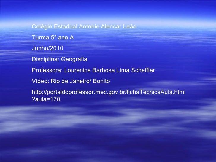Colégio Estadual Antonio Alencar Leão Turma:5º ano A Junho/2010 Disciplina: Geografia Professora: Lourenice Barbosa Lima S...