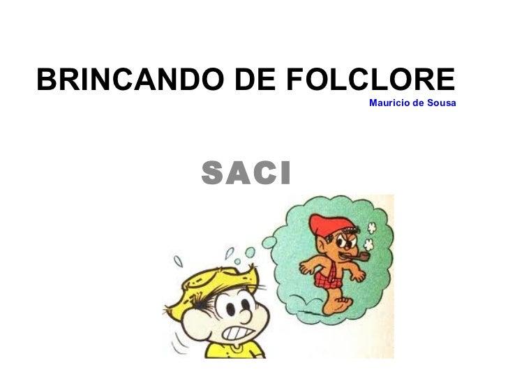 BRINCANDO DE FOLCLORE                Mauricio de Sousa        SACI
